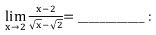 lim┬(x→2)  (x-2)/(√x-√2)= ____________ :