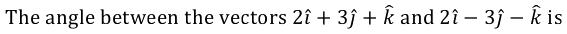 The angle between the vectors 2i ̂+2j ̂+k ̂and2i ̂-j ̂-k ̂is:-