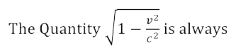 The Quantity √(1-v^2/c^2 ) is always